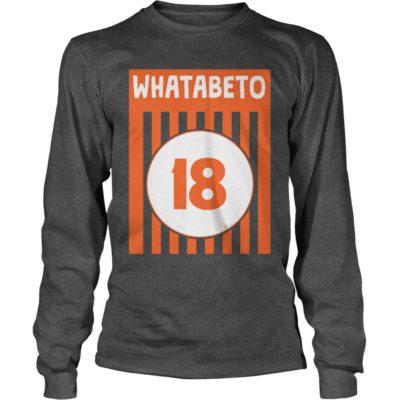 Whatabeto 18 long sleeve 400x400 - Whatabeto 18 shirt , guys tee, ladies tee, hoodie, sweater