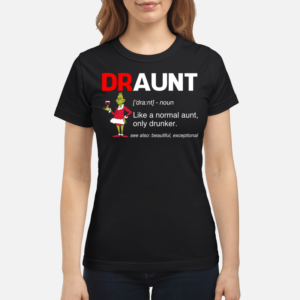 Draunt3 women s t shirt black front 300x300 - The Grinch definition Draunt shirt, ladies tee, long sleeve, hoodie