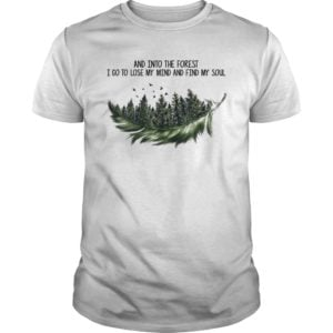 And into the forest i go to lose my mind and find my sould shirt 300x300 - And into the forest i go to lose my mind and find my soul shirt