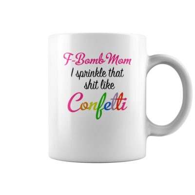 F bomb mom i sprinkle that like Confetti 400x400 - F bomb mom i sprinkle that like Confetti mug