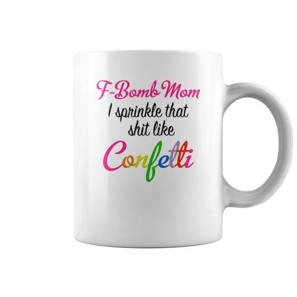F bomb mom i sprinkle that like Confetti 600x600 - F bomb mom i sprinkle that like Confetti mug