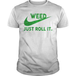 Weed Just roll it shirt 300x300 - Weed Just roll it shirt, hoodie, long sleeve