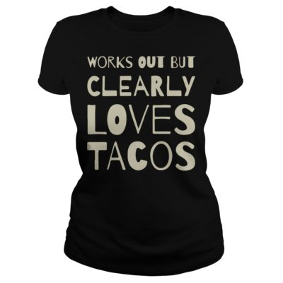 Works out but clearly loves shirtv 400x400 - Works out but clearly loves tacos shirt
