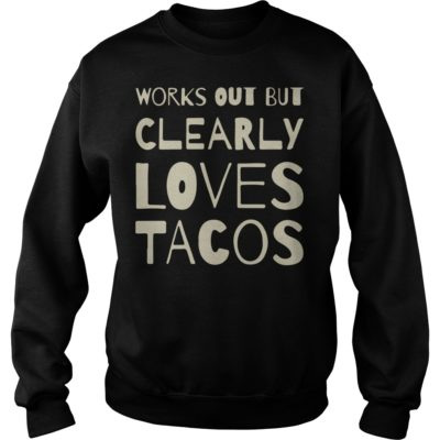 Works out but clearly loves shirtvvvv 400x400 - Works out but clearly loves tacos shirt