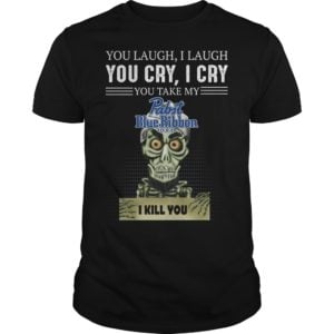 You laugh i laugh you cry i cry you take my Pabst Blue Ribbon shirt 300x300 - You laugh i laugh you cry i cry you take my Pabst Blue Ribbon Beer shirt