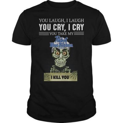You laugh i laugh you cry i cry you take my Pabst Blue Ribbon shirt 400x400 - You laugh i laugh you cry i cry you take my Pabst Blue Ribbon Beer shirt