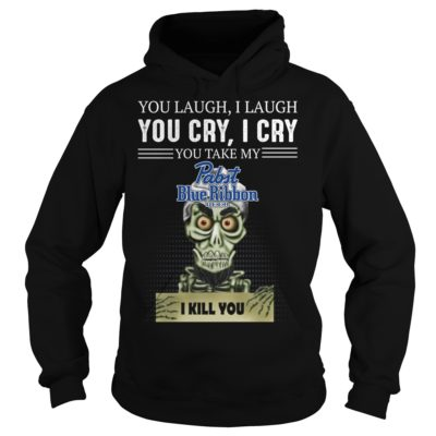 You laugh i laugh you cry i cry you take my Pabst Blue Ribbon shirtvvvv 400x400 - You laugh i laugh you cry i cry you take my Pabst Blue Ribbon Beer shirt
