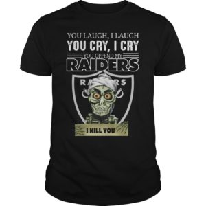 You laugh i laugh you cry i cry you take my raider shirt 300x300 - You laugh i laugh you cry i cry you offend my Oakland Raiders shirt