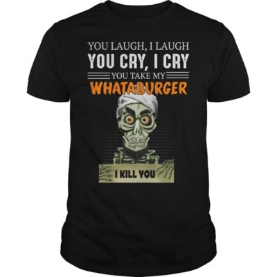 bb 2 400x400 - You laugh i laugh you cry i cry you take my Whataburger shirt