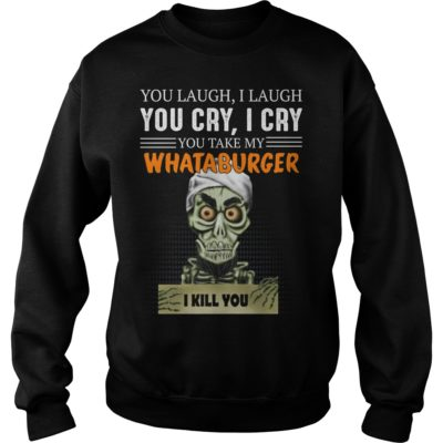 bbbbbbbbbbbbbbb 400x400 - You laugh i laugh you cry i cry you take my Whataburger shirt