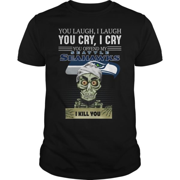 g 600x600 - You laugh i laugh you cry i cry you offend my Seattle Seahawks shirt