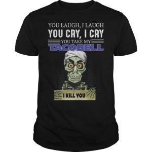 ss 300x300 - You laugh i laugh you cry i cry you take my Tacobell shirt