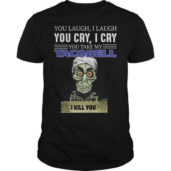 ss 600x600 - You laugh i laugh you cry i cry you take my Tacobell shirt