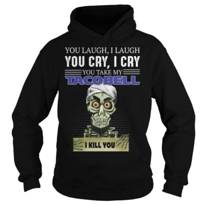 ssss 400x400 - You laugh i laugh you cry i cry you take my Tacobell shirt