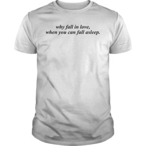 when you can fall asleep why fall in love shirt 300x300 - Why fall in love when you can fall asleep shirt