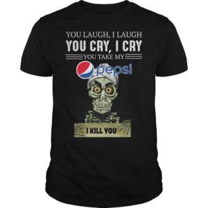 you laug 300x300 - You laugh i laugh you cry i cry you take my Pepsi i kill you shirt