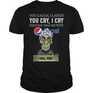 you laugh i laugh you cry i cry you take my pepsi shirt 300x300 - You laugh i laugh you cry i cry you take my Pepsi i kill you shirt
