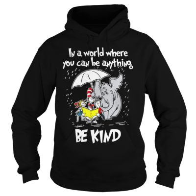 Dr seuss in a world where you can be anything be kind 400x400 - Dr seuss in a world where you can be anything be kind shirt