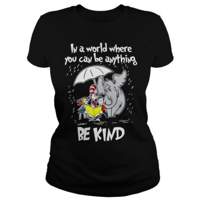 Dr seuss in a world where you can be anything be kind. v 400x400 - Dr seuss in a world where you can be anything be kind shirt