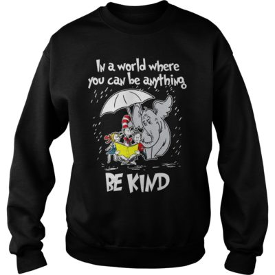 Dr seuss in a world where you can be anything be kind. vvvvvv 400x400 - Dr seuss in a world where you can be anything be kind shirt
