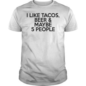 I like tacos beer and may be 5 people shirt 300x300 - I like tacos beer and may be 5 people shirt