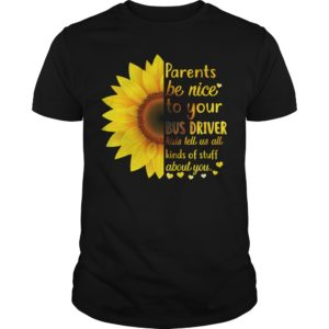 Sunflower parents be nice to your bus driver kids tell us all kinds of stuff about you shirt 300x300 - Sunflower parents be nice to your bus driver kids tell us all kinds shirt