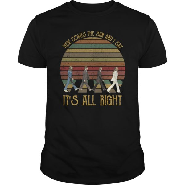 The Beatles 600x600 - The Beatles here comes the sun and i say it's all right shirt