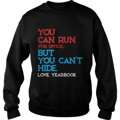 You can run for office but you cant hide love yearbook shi 400x400 - You can run for office but you can't hide love yearbook shirt