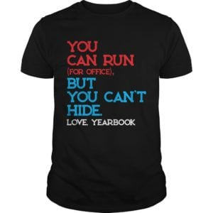 You can run for office but you cant hide love yearbook shirt 300x300 - You can run for office but you can't hide love yearbook shirt