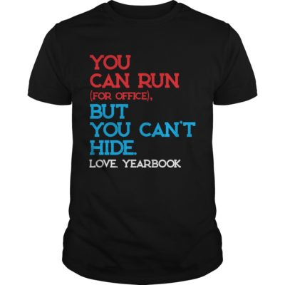You can run for office but you cant hide love yearbook shirt 400x400 - You can run for office but you can't hide love yearbook shirt