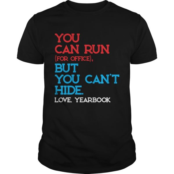 You can run for office but you cant hide love yearbook shirt 600x600 - You can run for office but you can't hide love yearbook shirt