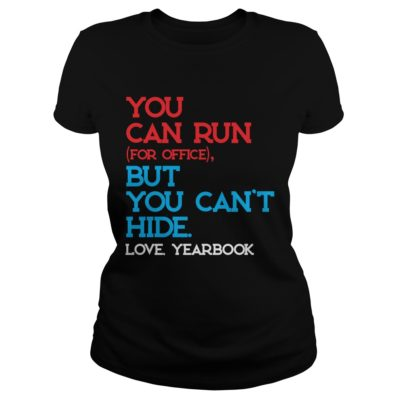 You can run for office but you cant hide love yearbook shirtv 400x400 - You can run for office but you can't hide love yearbook shirt