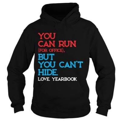 You can run for office but you cant hide love yearbook shirtvvv 400x400 - You can run for office but you can't hide love yearbook shirt