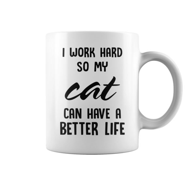 a 2 600x600 - I work hard so my cat can have better life mug