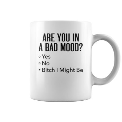 aa 1 400x400 - Are you in a bad mood yes no bitch might be mug