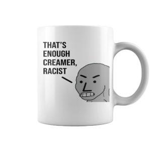 gg 1 300x300 - NPC MEME That's Enough Creamer Racist mug