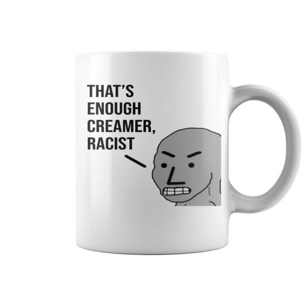 gg 1 600x600 - NPC MEME That's Enough Creamer Racist mug