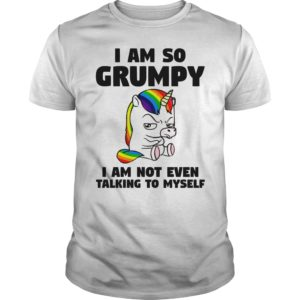 i am so grumpy I am not even talking to myself 300x300 - Unicorn I am so grumpy I am not even talking to myself shirt