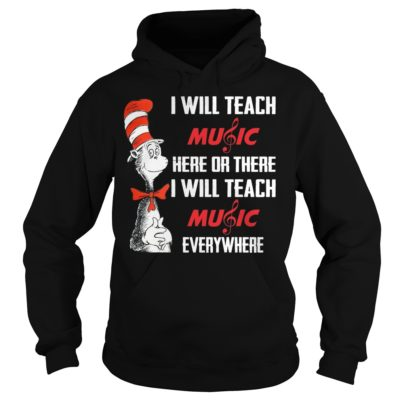 i will teach music here or there i i will teach music here or there i will 400x400 - Dr seuss I will teach music here or there I will teach music everywhere shirt