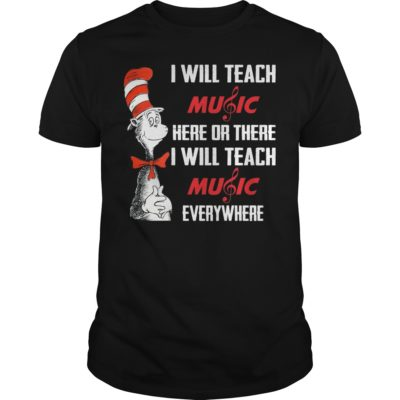 i will teach music here or there i will 400x400 - Dr seuss I will teach music here or there I will teach music everywhere shirt