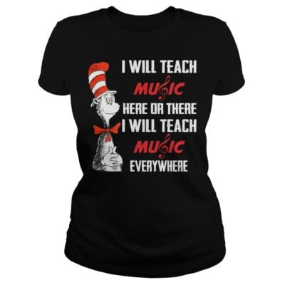 i will teach music here or there i willv 400x400 - Dr seuss I will teach music here or there I will teach music everywhere shirt