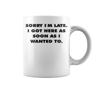 jj 300x300 - sorry i'm late i got here as soon as i wanted go mug