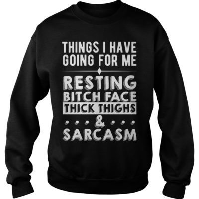 thing i have going for me resting bitch face thick thighs and sarcasm shi 400x400 - Thing i have going for me resting bitch face thick thighs and sarcasm shirt