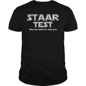 Choose your favorite Great Gift Idea for you and relatives and friends. 300x300 - Staar test May the skills be with you shirt