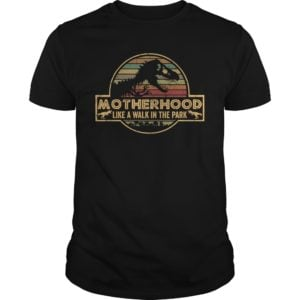 Motherhood is A Walk in The Park Jurassic Park shirt. 300x300 - Motherhood is A Walk in The Park Jurassic Park shirt