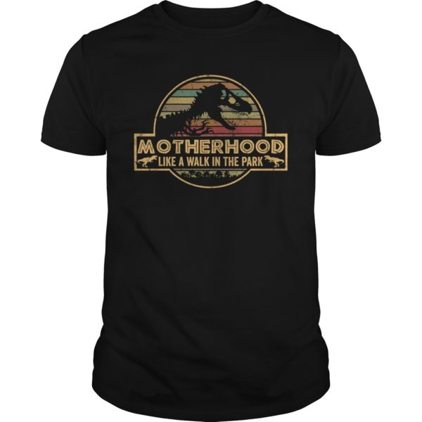 Motherhood is A Walk in The Park Jurassic Park shirt. 600x600 - Motherhood is A Walk in The Park Jurassic Park shirt