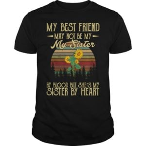 My best fiends may not be my sister shirt 300x300 - Sunflower my best fiends may not be my sister by blood but she's my sister by heart shirt
