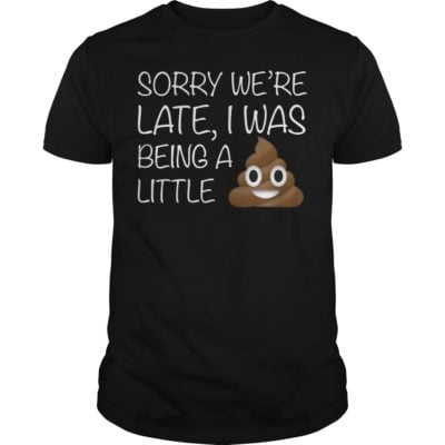 Sorry were late I was being a little shirt 1 400x400 - Sorry we're late I was being a little shirt