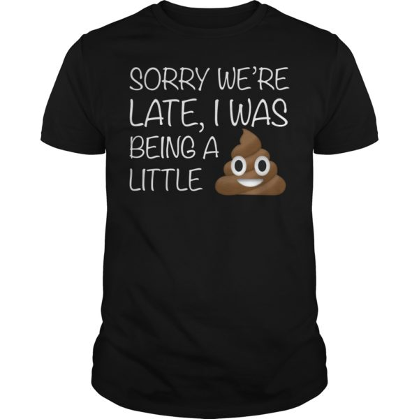 Sorry were late I was being a little shirt 1 600x600 - Sorry we're late I was being a little shirt