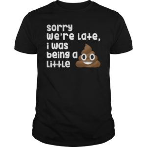 Sorry were late I was being a little shirt 300x300 - Sorry we're late I was being a little shirt